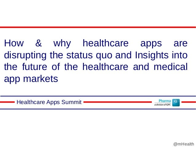 How & why healthcare apps are disrupting the status quo and Insights into the future of the healthcare and medical app mar...