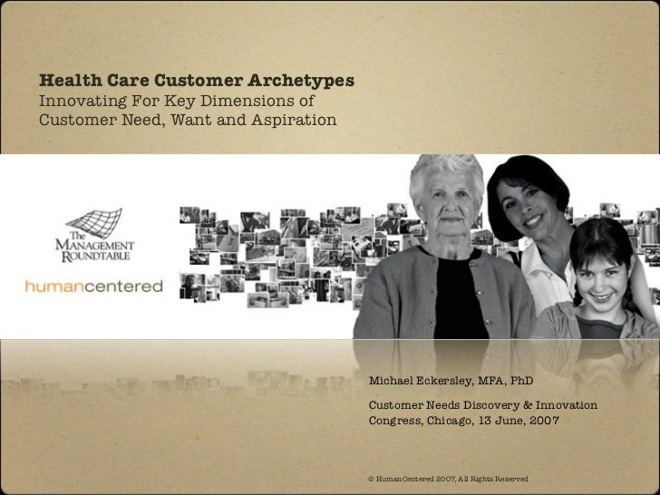 Health Care Customer ArchetypesInnovating For Key Dimensions ofCustomer Need, Want and Aspiration                         ...