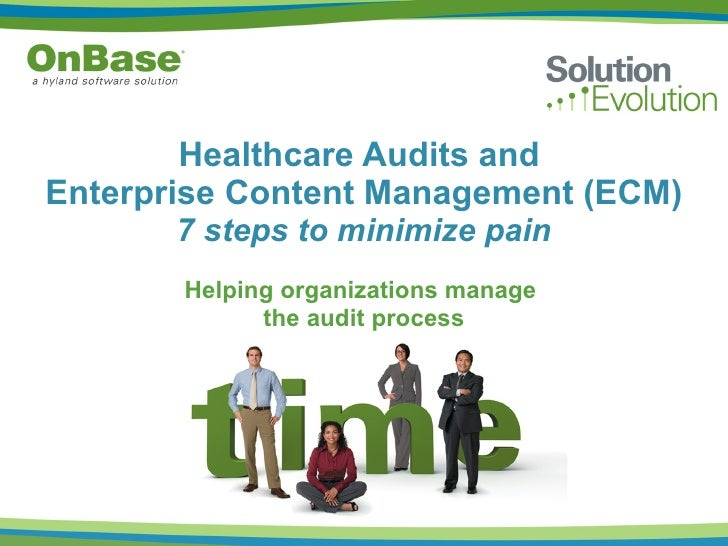 Helping organizations manage  the audit process Healthcare Audits and  Enterprise Content Management (ECM) 7 steps to mini...