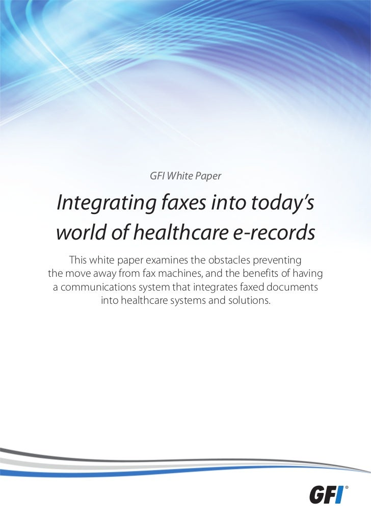 GFI White Paper Integrating faxes into today's world of healthcare e-records     This white paper examines the obstacles p...