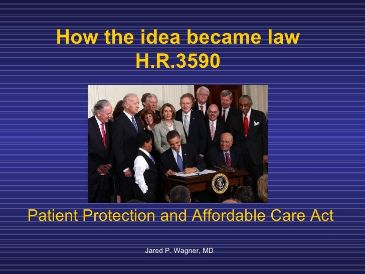 How the idea became law          H.R.3590Patient Protection and Affordable Care Act                Jared P. Wagner, MD