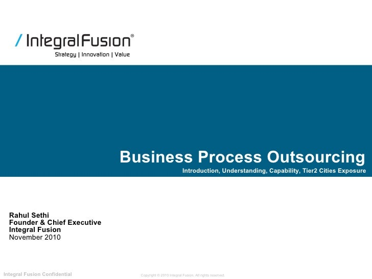 Business Process Outsourcing Rahul Sethi Founder & Chief Executive Integral Fusion November 2010 Introduction, Understandi...