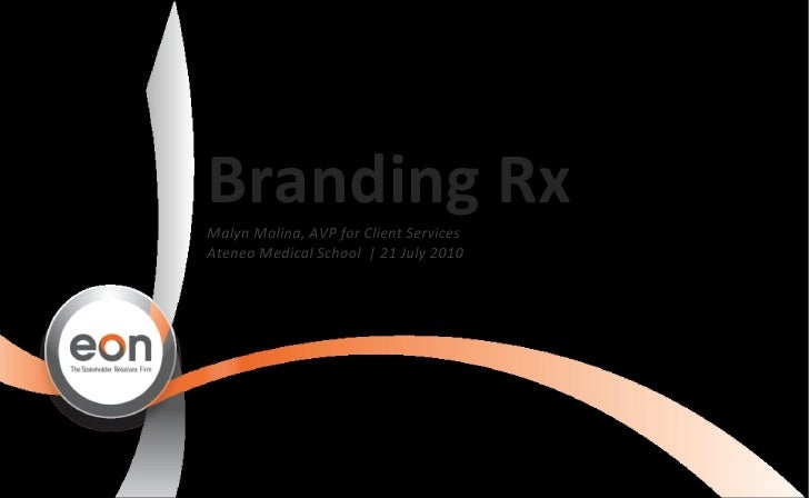 Branding Rx Malyn Molina, AVP for Client Services Ateneo Medical School  | 21 July 2010