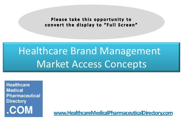 Healthcare Brand Management Market Access Concepts-Product, Position, Price, Promotion In Today's Healthcare Market