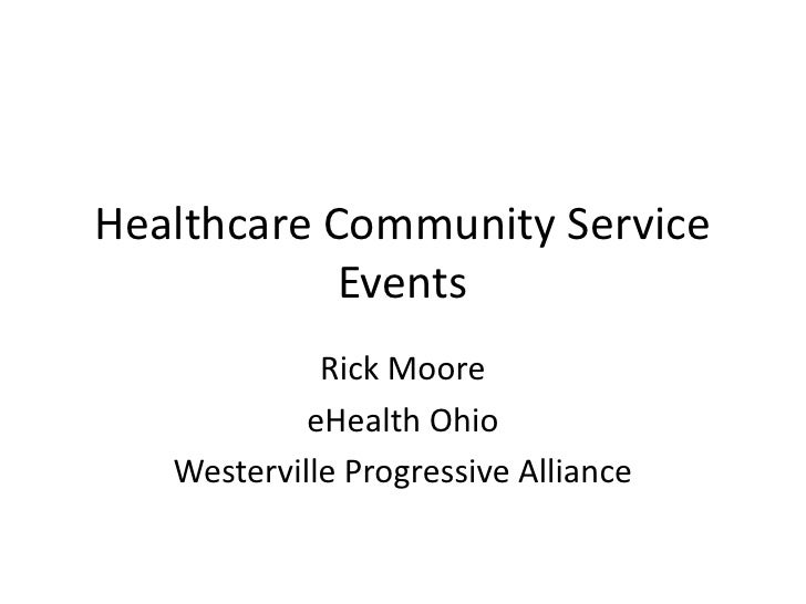 Healthcare Community Service Events<br />Rick Moore<br />eHealth Ohio<br />Westerville Progressive Alliance<br />