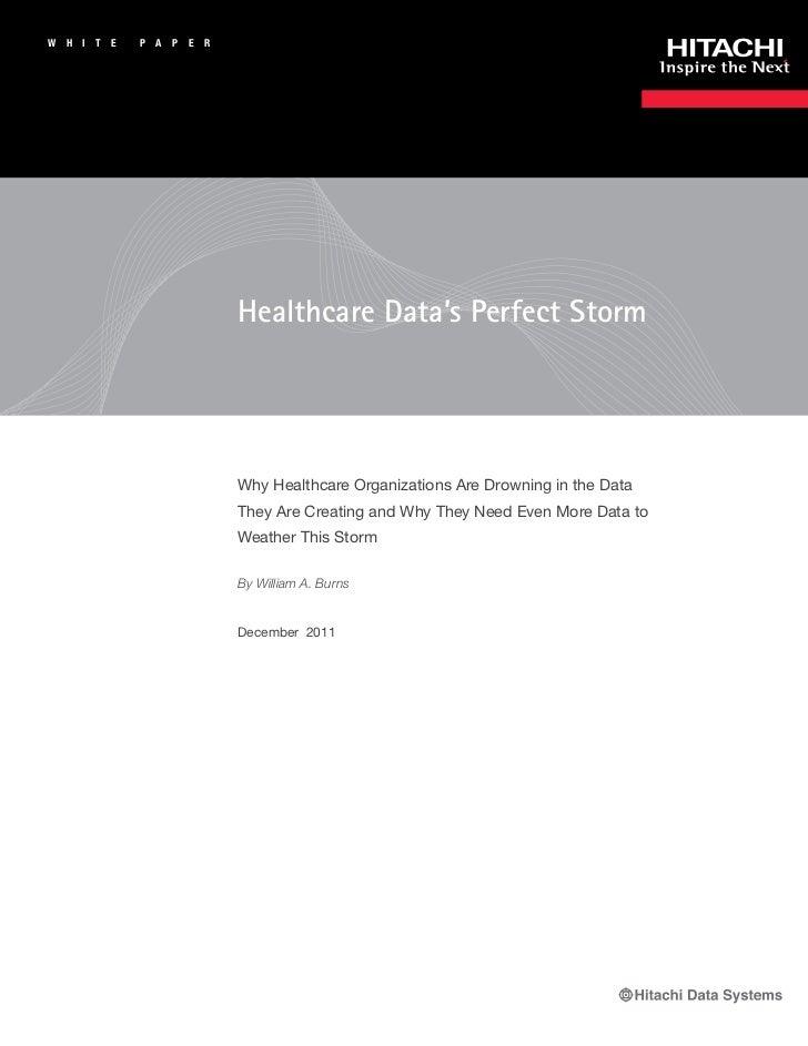 W   H   I   T   E   P A   P   E   R                                      Healthcare Data's Perfect Storm                  ...