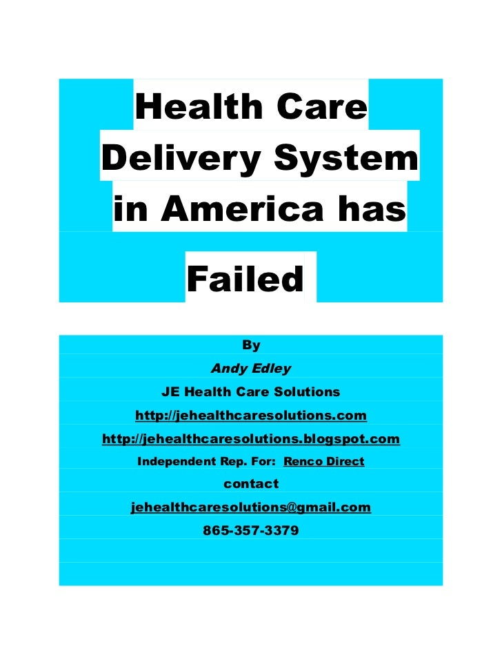 Health CareDelivery Systemin America has           Failed                   By              Andy Edley        JE Health Ca...