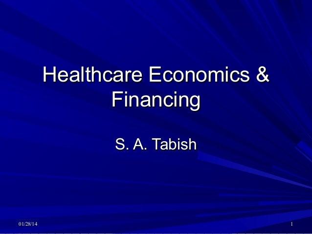 Healthcare Economics & Financing S. A. Tabish  01/28/14  1