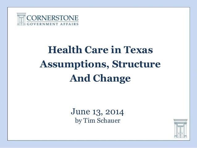 June 13, 2014 by Tim Schauer Health Care in Texas Assumptions, Structure And Change