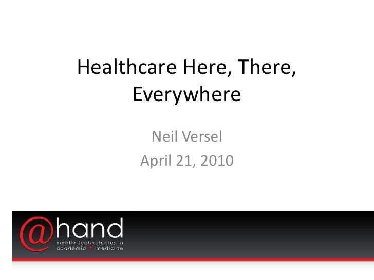 Healthcare Here, There,       Everywhere        Neil Versel       April 21, 2010