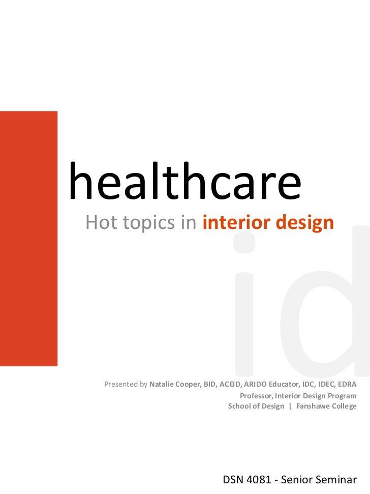 healthcareHot topics in interior design  Presented by Natalie Cooper, BID, ACEID, ARIDO Educator, IDC, IDEC, EDRA         ...