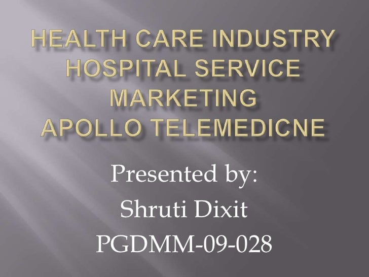 HEALTH CARE INDUSTRYHOSPITAL SERVICE MARKETING apollotelemedicne<br />Presented by: <br />Shruti Dixit<br />PGDMM-09-028<b...
