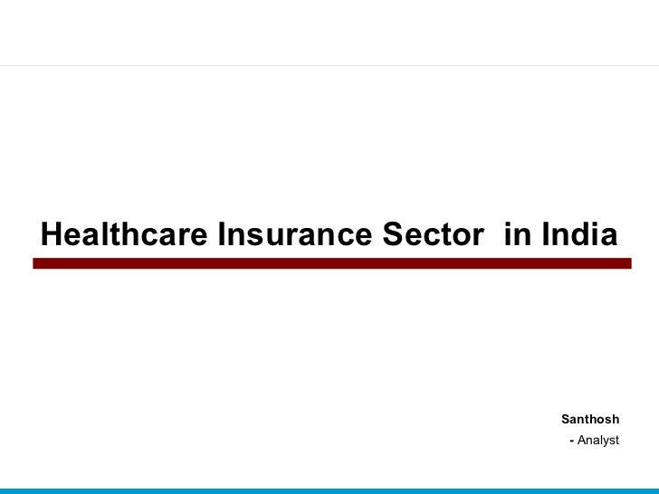 Healthcare Insurance Sector in India                                     Santhosh                                  - Analy...