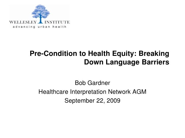 Pre-Condition to Health Equity: Breaking                 Down Language Barriers                 Bob Gardner   Healthcare I...