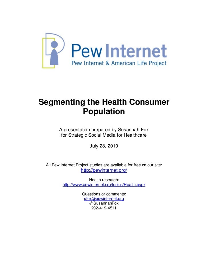 Segmenting the Health Consumer           Population          A presentation prepared by Susannah Fox          for Strategi...