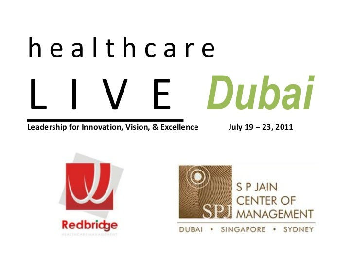 h e a l t h c a r e<br />L  I  V  E Dubai<br />Leadership for Innovation, Vision, & Excellence               July 19 – 23,...