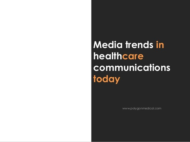 Media trends inhealthcarecommunicationstoday     www.polygonmedical.com