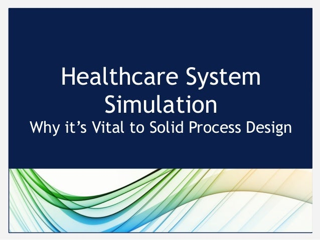 Healthcare System Simulation Why it's Vital to Solid Process Design