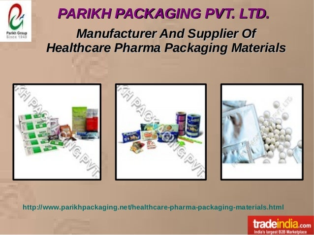 PARIKH PACKAGING PVT. LTD.PARIKH PACKAGING PVT. LTD. http://www.parikhpackaging.net/healthcare-pharma-packaging-materials....
