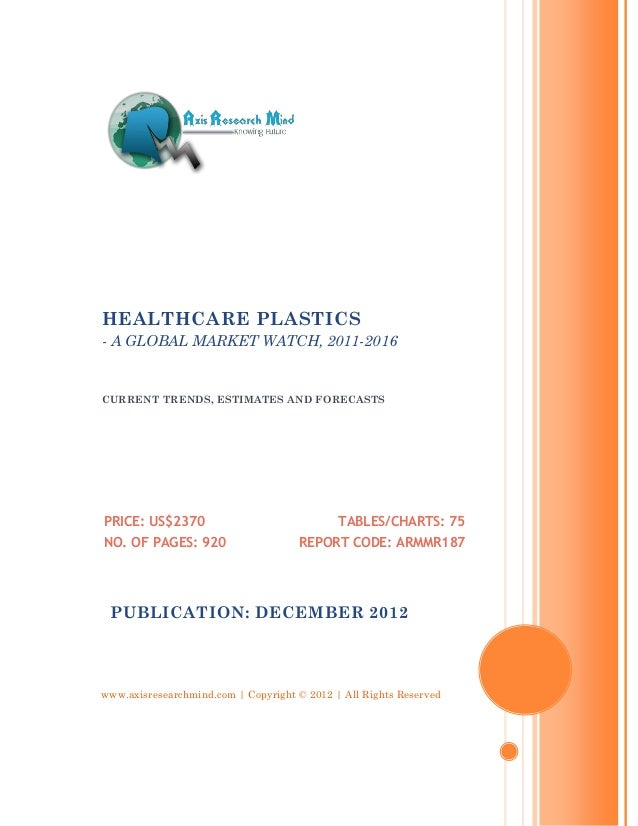 HEALTHCARE PLASTICS- A GLOBAL MARKET WATCH, 2011-2016CURRENT TRENDS, ESTIMATES AND FORECASTSPRICE: US$2370                ...