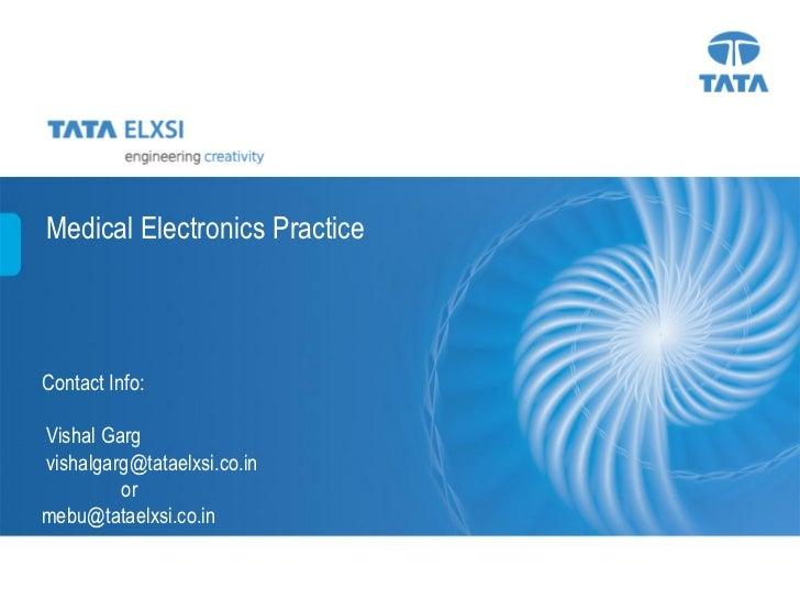 Medical Electronics PracticeContact Info:Vishal Gargvishalgarg@tataelxsi.co.in         ormebu@tataelxsi.co.in             ...