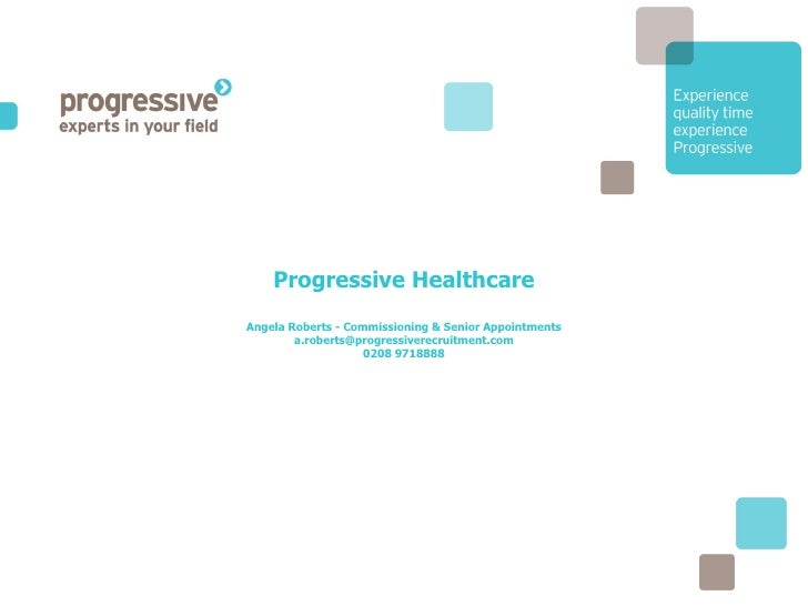 Progressive Healthcare Angela Roberts - Commissioning & Senior Appointments [email_address] 0208 9718888