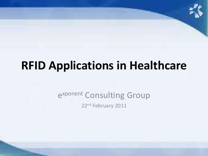 RFID Applications in Healthcare      exponent Consulting Group            22nd February 2011