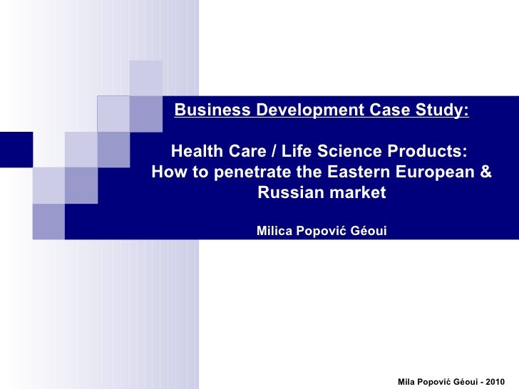 Business Development Case Study: Health Care / Life Science Products:  How to penetrate the Eastern European & Russian mar...
