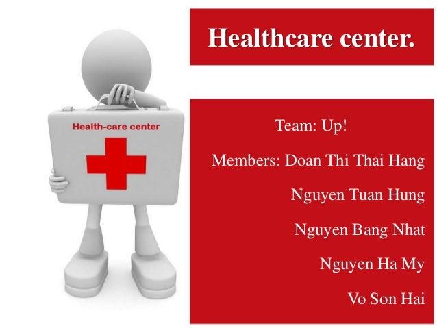 Team: Up! Members: Doan Thi Thai Hang Nguyen Tuan Hung Nguyen Bang Nhat Nguyen Ha My Vo Son Hai Healthcare center.