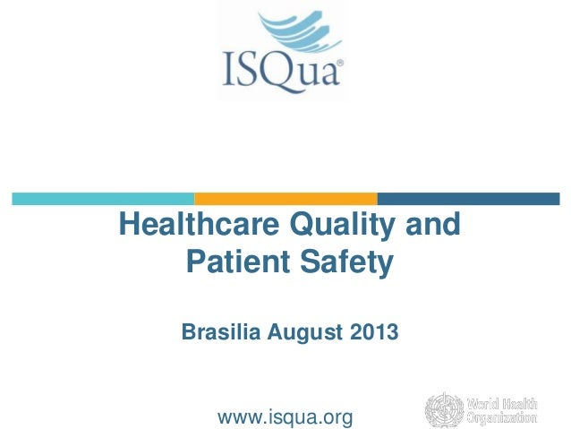 Healthcare Quality and Patient Safety Brasilia August 2013 www.isqua.org