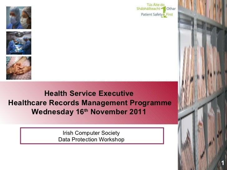 Health Service Executive  Healthcare Records Management Programme Wednesday 16 th  November 2011 Irish Computer Society  D...