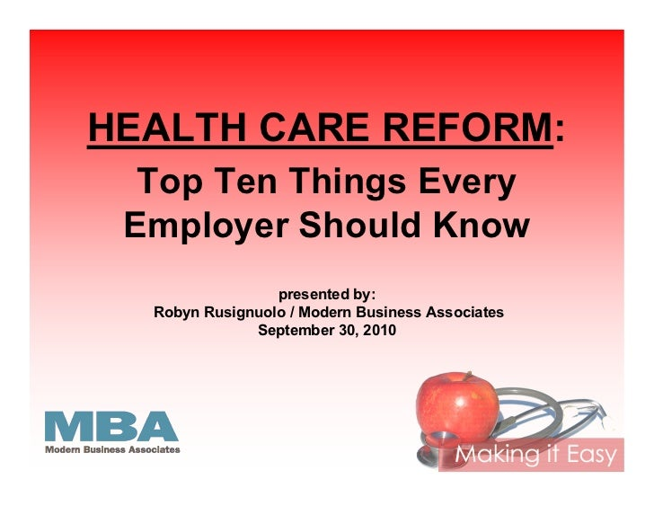HEALTH CARE REFORM:  Top Ten Things Every Employer Should Know                 presented by:  Robyn Rusignuolo / Modern Bu...