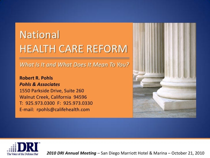 NationalHEALTH CARE REFORMWhat Is It and What Does It Mean To You?Robert R. PohlsPohls & Associates1550 Parkside Drive, Su...