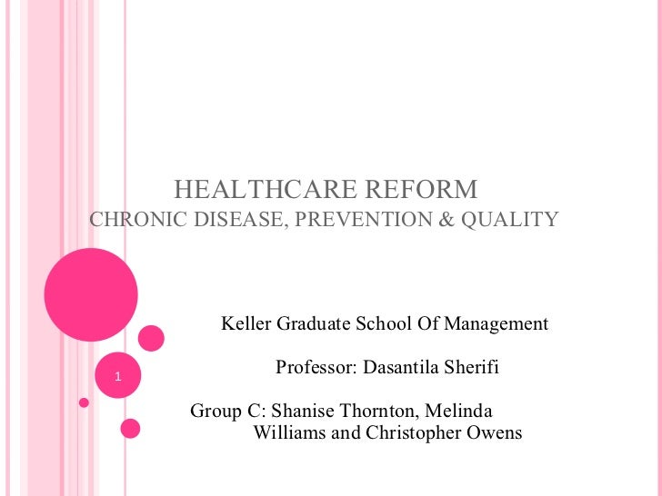 HEALTHCARE REFORMCHRONIC DISEASE, PREVENTION & QUALITY          Keller Graduate School Of Management  1                Pro...