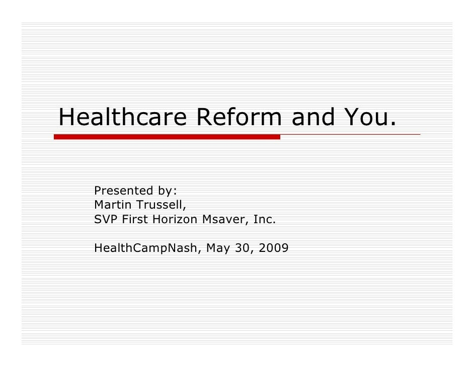 Healthcare Reform and You.    Presented by:   Martin Trussell,   SVP First Horizon Msaver, Inc.    HealthCampNash, May 30,...
