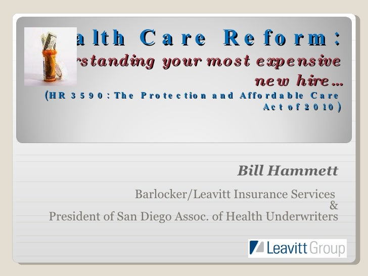 Health Care Reform: Understanding your most expensive new hire… (HR 3590: The Protection and Affordable Care Act of 2010) ...