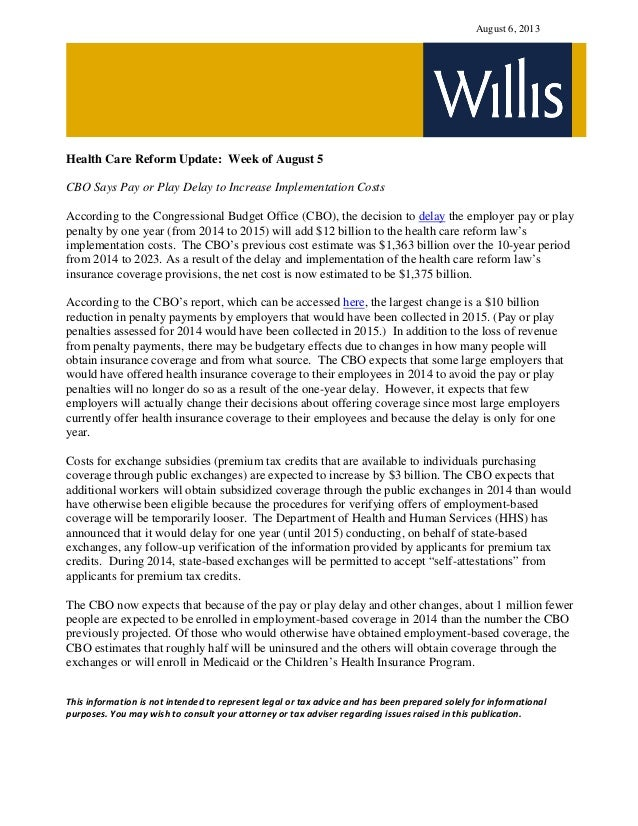 August 6, 2013 Health Care Reform Update: Week of August 5 CBO Says Pay or Play Delay to Increase Implementation Costs Acc...