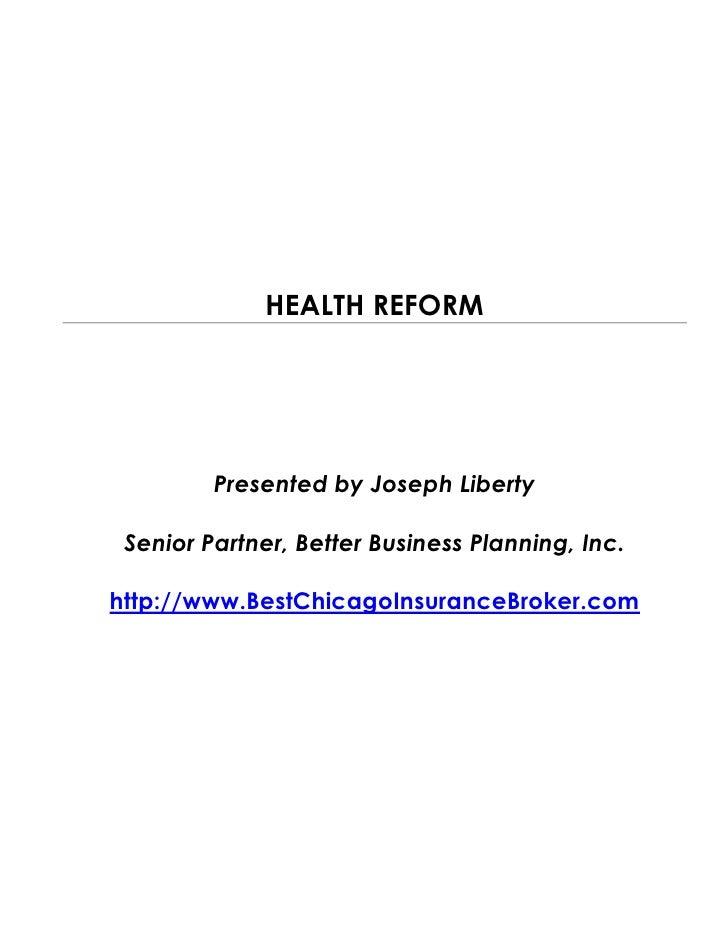 HEALTH REFORM         Presented by Joseph Liberty Senior Partner, Better Business Planning, Inc.http://www.BestChicagoInsu...