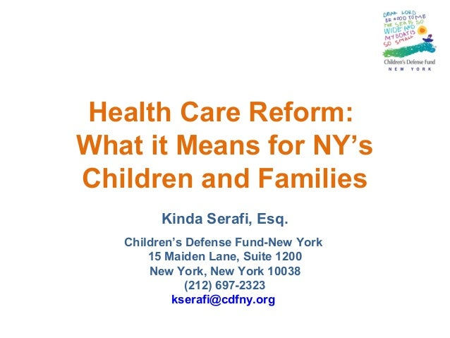 Health Care Reform: What it Means for NY's Children and Families Kinda Serafi, Esq. Children's Defense Fund-New York 15 Ma...