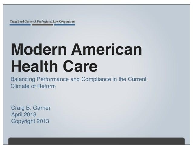 Modern AmericanHealth CareBalancing Performance and Compliance in the CurrentClimate of ReformCraig B. GarnerApril 2013Cop...