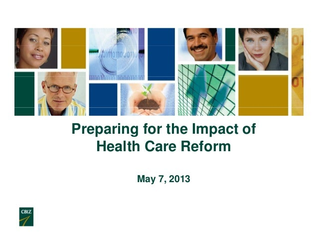 Preparing for the Impact ofHealth Care ReformMay 7, 2013