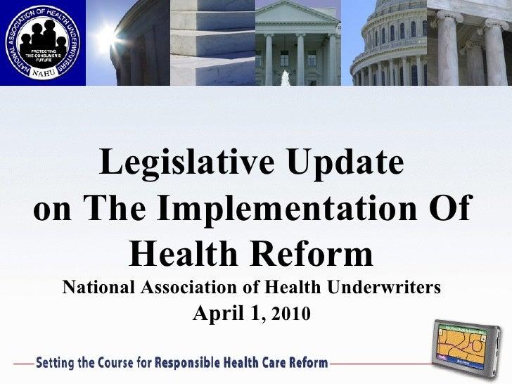 Legislative Update on The Implementation Of Health Reform National Association of Health Underwriters April 1 , 2010