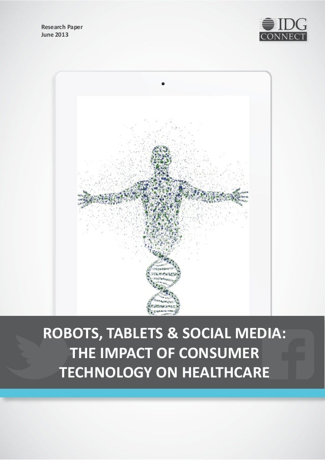 ROBOTS, TABLETS & SOCIAL MEDIA:THE IMPACT OF CONSUMERTECHNOLOGY ON HEALTHCAREResearch PaperJune 2013