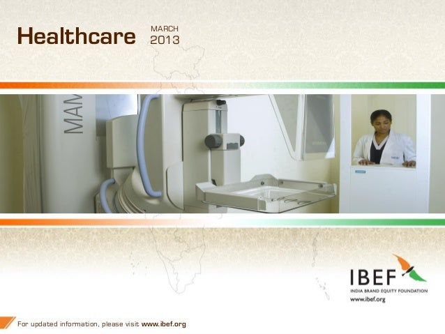 11 Healthcare For updated information, please visit www.ibef.org MARCH 2013