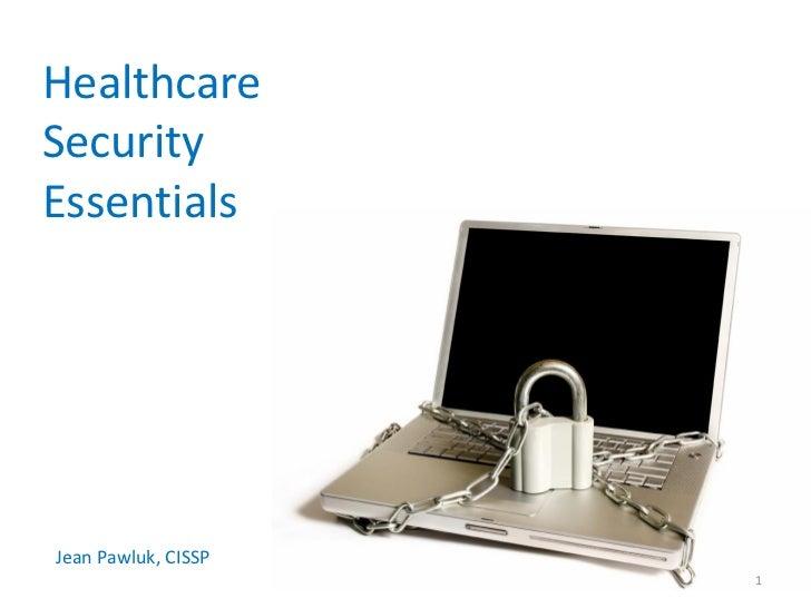 HealthcareSecurityEssentialsJean Pawluk, CISSP                     1