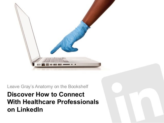 Discover How to Connect With Healthcare Professionals on LinkedIn Leave Gray's Anatomy on the Bookshelf