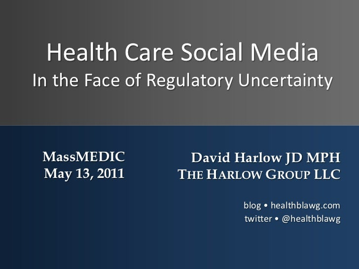 Health Care Social MediaIn the Face of Regulatory Uncertainty<br />MassMEDIC<br />May 13, 2011<br />David Harlow JD MPH<br...
