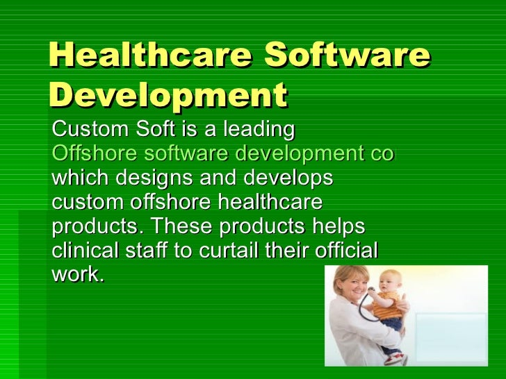Healthcare Software Development Custom Soft is a leading  Offshore software development company  which designs and develop...