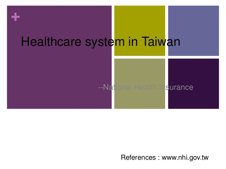 +    Healthcare system in Taiwan                 --National Health Insurance                       References : www.nhi.go...