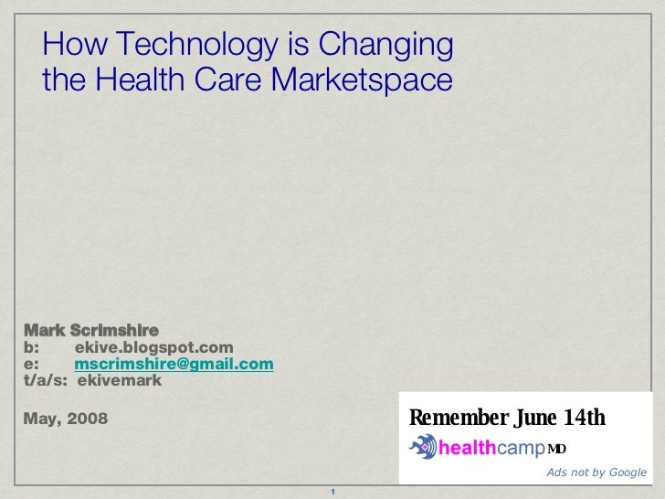 How Technology is Changing the Health Care Marketspace <ul><ul><li>Mark Scrimshire  b:  ekive.blogspot.com e:  [email_addr...